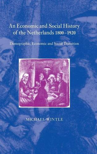An Economic and Social History of the Netherlands, 1800-1920: Demographic, Economic and Social Transition