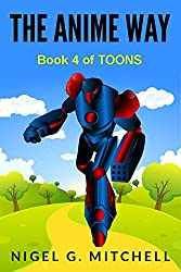 The Anime Way: TOONS Book 4