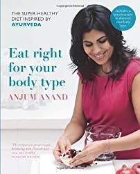 Eat Right for Your Body Type: The Super-healthy Diet Inspired by Ayurveda