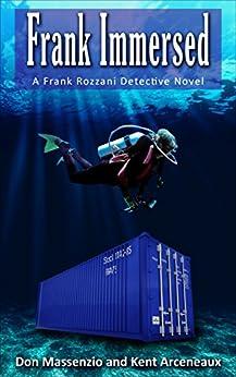 Frank Immersed: A Frank Rozzani Detective Novel (Frank Rozzani Detective Novels Book 5) by [Massenzio, Don, Arceneaux, Kent]