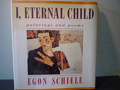 I, Eternal Child: Paintings and Poems (English and German Edition), Schiele, Egon