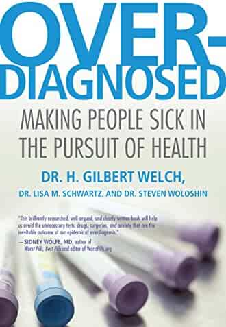 Overdiagnosed Making People Sick In The Pursuit Of Health