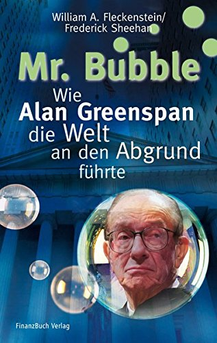 Mr. Bubble: Wie Alan Greenspan die Welt an den Abgrund führte