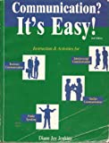 Communication? It's Easy! : Instruction and Activities for Business Communication, Interpersonal Communication, Public Speaking, Teacher Communication, Jenkins, Diane Joy, 0965974405