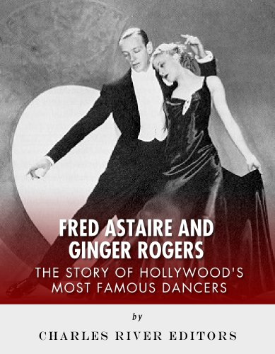 Fred Astaire and Ginger Rogers: The Story of Hollywood's Most Famous Dancers