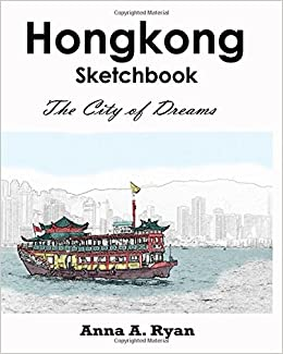 Hongkong Sketchbook The City Of Dreams Adult Coloring Book Anna A Ryan 9781536926446 Amazon Books