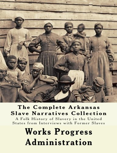 Books : The WPA Arkansas Slave Narratives Collection: A Folk History of Slavery in the United States from Interviews with Former Slaves (Parts 1 & 2)