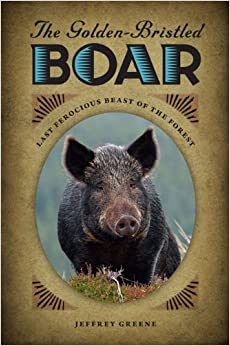 Book The Golden-Bristled Boar: Last Ferocious Beast of the Forest