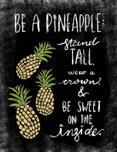 Be A Pineapple: Stand Tall, Wear A Crown and Be Sweet On The Inside: Inspirational Chalkboard Art Quote