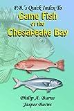 P.B. s Quick Index to Game Fish of the Chesapeake Bay