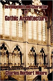Book Development and Character of Gothic Architecture by Moore, Charles Herbert (2003)