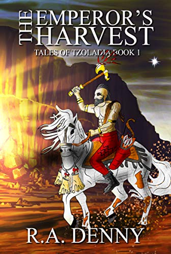 The Emperor's Harvest (Tales of Tzoladia Book 1) by [Denny, R.A.]