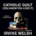 Catholic Guilt (You Know You Love It): A Short Story from Reheated Cabbage | Irvine Welsh