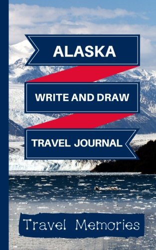 Alaska Write and Draw Travel Journal: Use This Small Travelers Journal for Writing,Drawings and Photos to Create a Lasting Travel Memory Keepsake (A5 ... Journal,Alaska Travel Book) (Volume 1)