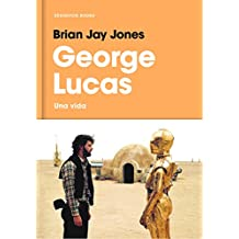 George Lucas: Una vida (Spanish Edition)