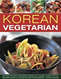 img - for Korean Vegetarian: Explore the spicy and robust tastes of a classic cuisine, with 50 recipes shown in 130 step-by-step photographs book / textbook / text book