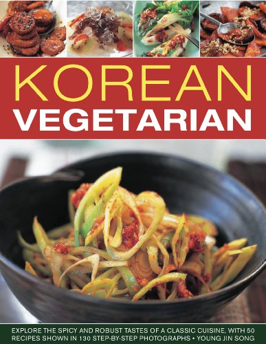 Korean Vegetarian: Explore the spicy and robust tastes of a classic cuisine, with 50 recipes shown in 130 step-by-step photographs by Young Jin Song