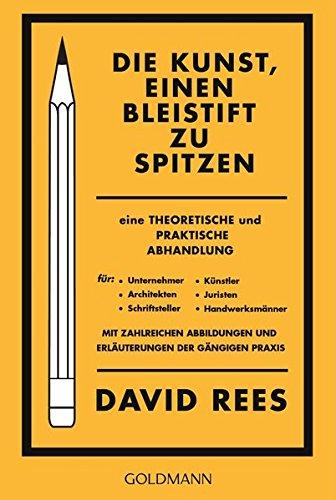 Die Kunst, einen Bleistift zu spitzen Taschenbuch – 18. August 2014 David Rees Egbert Hörmann Uta Goridis Goldmann Verlag
