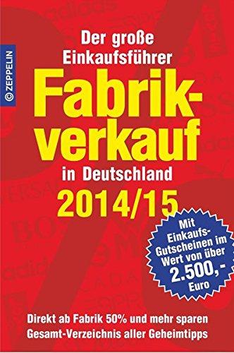 Fabrikverkauf in Deutschland - 2014/15: Der große Einkaufsführer mit Einkaufsgutscheinen im Wert von über 2.500,- Euro
