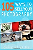 105 Ways to Sell Your Photography, Christine Maisel, 1500928518