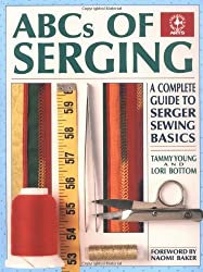 ABCs of Serging: A Complete Guide To Serger Sewing Basics (Creative Machine Arts Series)