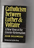 img - for Catholicism Between Luther and Voltaire: New View of the Counter-reformation book / textbook / text book
