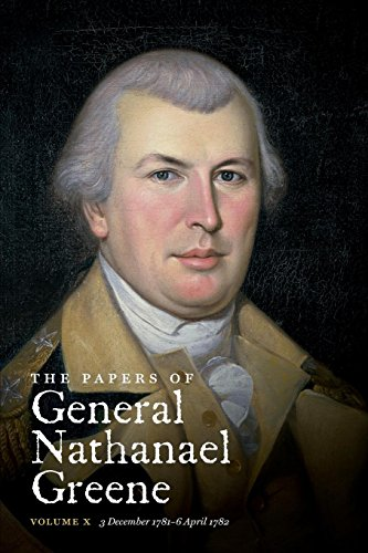 The Papers of General Nathanael Greene: Vol. X:  3 December  1781 - 6 April 1782 (Published for the Rhode Island Historical (Greene Rhode Island)