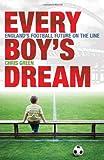 Every Boy's Dream: England's Football Future on the Line: Britain's Footballing Future