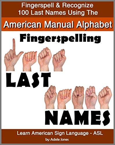 Fingerspelling LAST NAMES: Fingerspell & Recognize 100 Last Names Using the American Manual Alphabet in American Sign Language (ASL) (Learn American Sign Language - ASL Book 5)