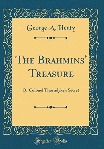 The Brahmins' Treasure: Or Colonel Thorndyke's Secret (Classic Reprint)