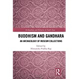 Buddhism and Gandhara: An Archaeology of Museum Collections (Archaeology and Religion in South Asia)