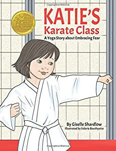 Katie's Karate Class: A Yoga Story about Embracing Fear