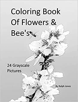 Coloring Book Of Flowers Bees 24 Grayscale Pictures Books Volume 9 Ralph Jones 9781545041390 Amazon