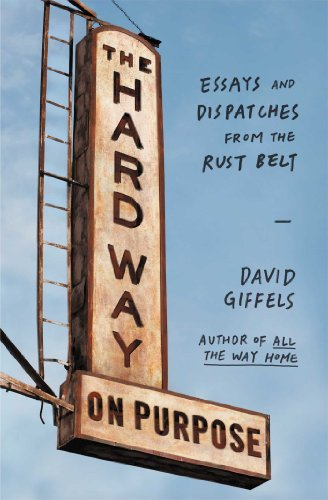 The Hard Way on Purpose: Essays and Dispatches from the Rust - Mn In Macys