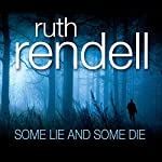 Some Lie and Some Die: A Chief Inspector Wexford Mystery, Book 8 | Ruth Rendell