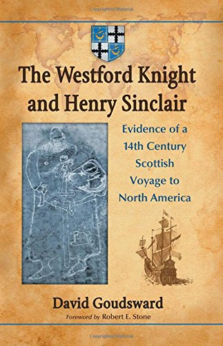 The Westford Knight and Henry Sinclair: Evidence of a 14th Century Scottish Voyage to North America (Knights Templar Of The United States Of America)