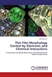 Thin Film Morphology Control by Electronic and Chemical Interactions: A Scanning Tunneling Microscopy and Photoelectron Spectroscopy Study by Dezheng Sun (2012-08-16)