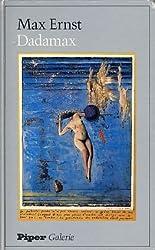 Dadamax. Bildersturm und Bilderfindung Max Ernst 1919 - 1922