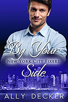 By Your Side (New York City Fixers Book 2) by [Decker, Ally]