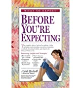 What to Expect Before You're Expecting [ WHAT TO EXPECT BEFORE YOU'RE EXPECTING ] by Murkoff, Heidi (Author) May-15-2009 [ Paperback ]