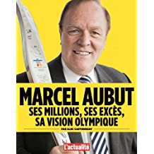 Marcel Aubut: ses millions, ses excès, sa vision olympique (French Edition)