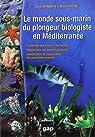 Le monde sous-marin du plongeur biologiste en Méditerranée par Bonnefis