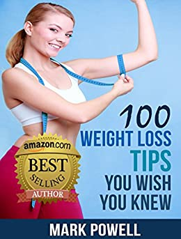 100 Weight Loss Tips You Wish You Knew: The Best Quick and
