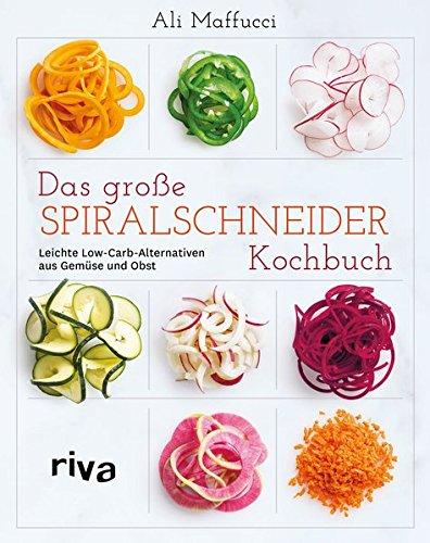 das-grosse-spiralschneider-kochbuch-leichte-low-carb-alternativen-aus-gemse-und-obst