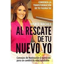 [ Al Rescate de Tu Nuevo Yo: Comienza La Transformacion de Tu Figura YA! BY Macher, Ingrid ( Author ) ] { Paperback } 2014