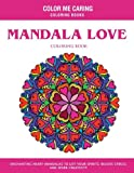 Mandala Love Coloring Book: Enchanting Heart Mandalas to Lift Your Spirits, Relieve Stress and Spark Creativity (Color Me Caring Coloring Books)