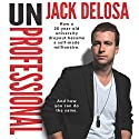 UnProfessional: How a 26-year-old University Dropout Became a Self-made Millionaire Audiobook by Jack Delosa Narrated by Jack Delosa