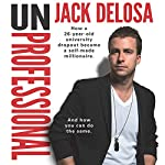 UnProfessional: How a 26-year-old University Dropout Became a Self-made Millionaire | Jack Delosa