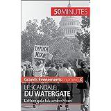 Le scandale du Watergate: L'affaire qui a fait tomber Nixon (Grands Événements t. 8) (French Edition)