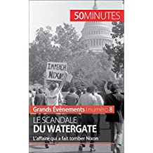 Le scandale du Watergate: L'affaire qui a fait tomber Nixon (Grands Événements t. 8) (French Edition)